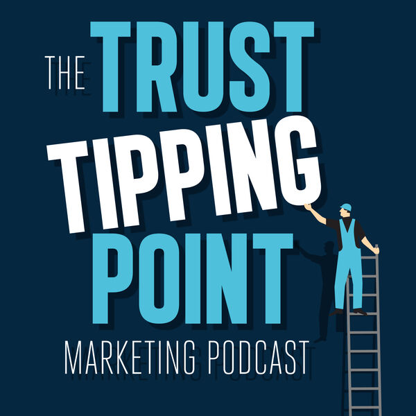 The Trust Tipping Point Marketing Podcast
